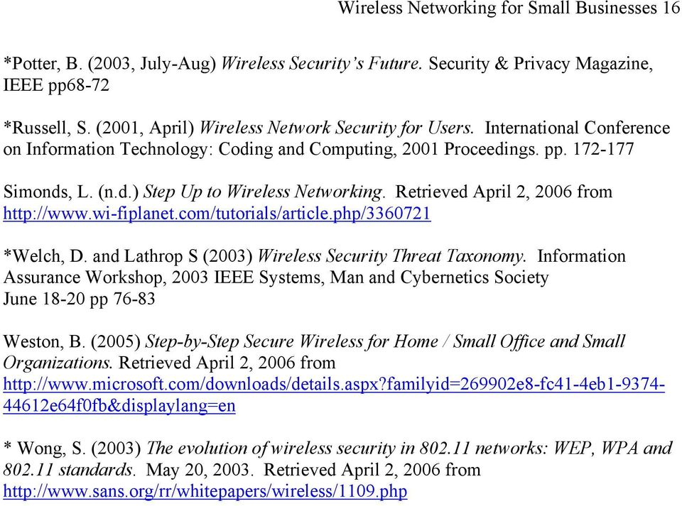 Retrieved April 2, 2006 from http://www.wi-fiplanet.com/tutorials/article.php/3360721 *Welch, D. and Lathrop S (2003) Wireless Security Threat Taxonomy.