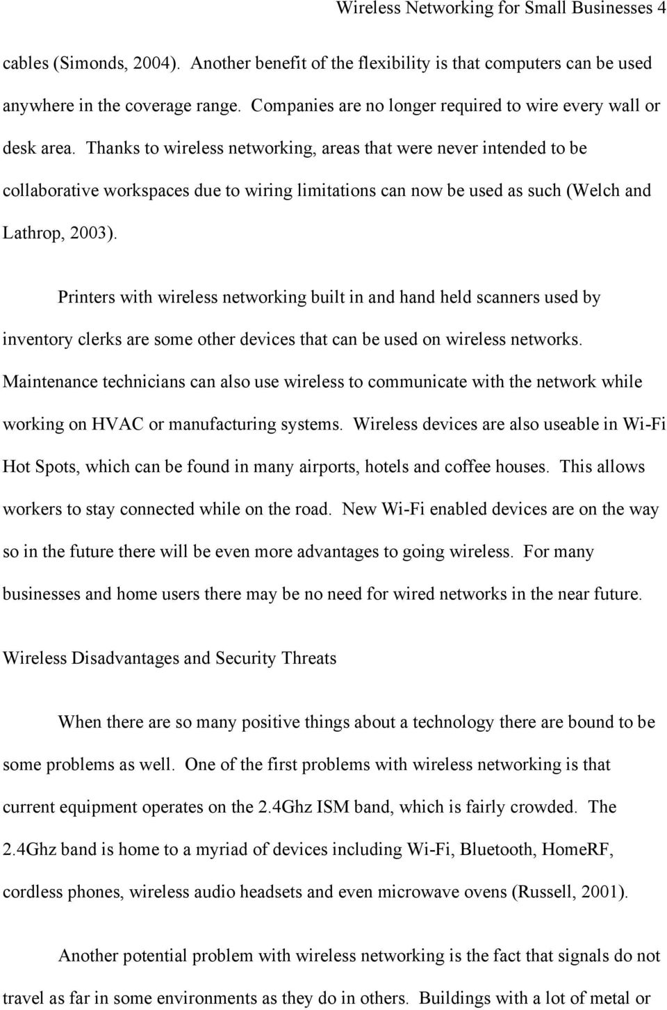 Thanks to wireless networking, areas that were never intended to be collaborative workspaces due to wiring limitations can now be used as such (Welch and Lathrop, 2003).