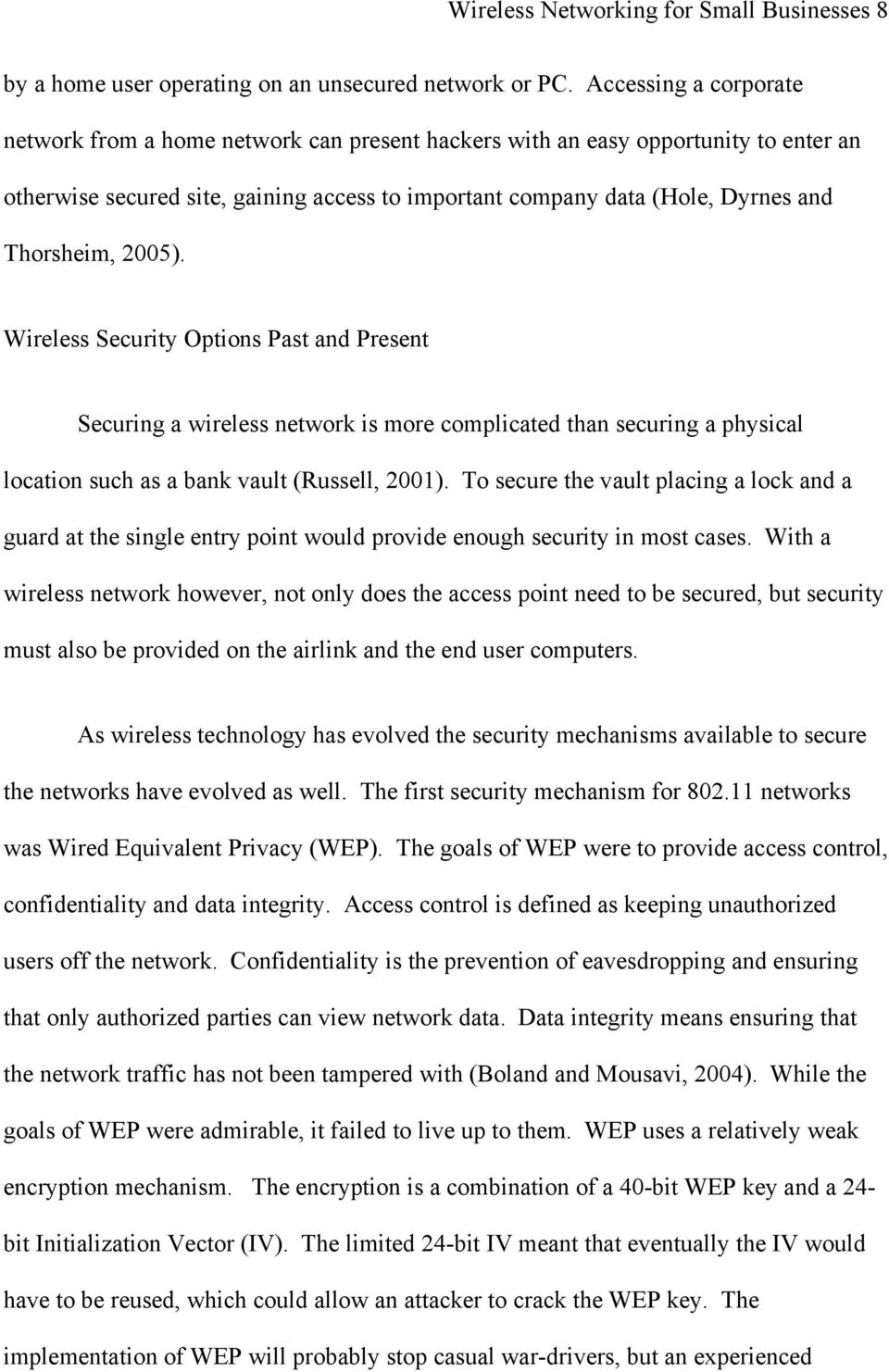 Thorsheim, 2005). Wireless Security Options Past and Present Securing a wireless network is more complicated than securing a physical location such as a bank vault (Russell, 2001).
