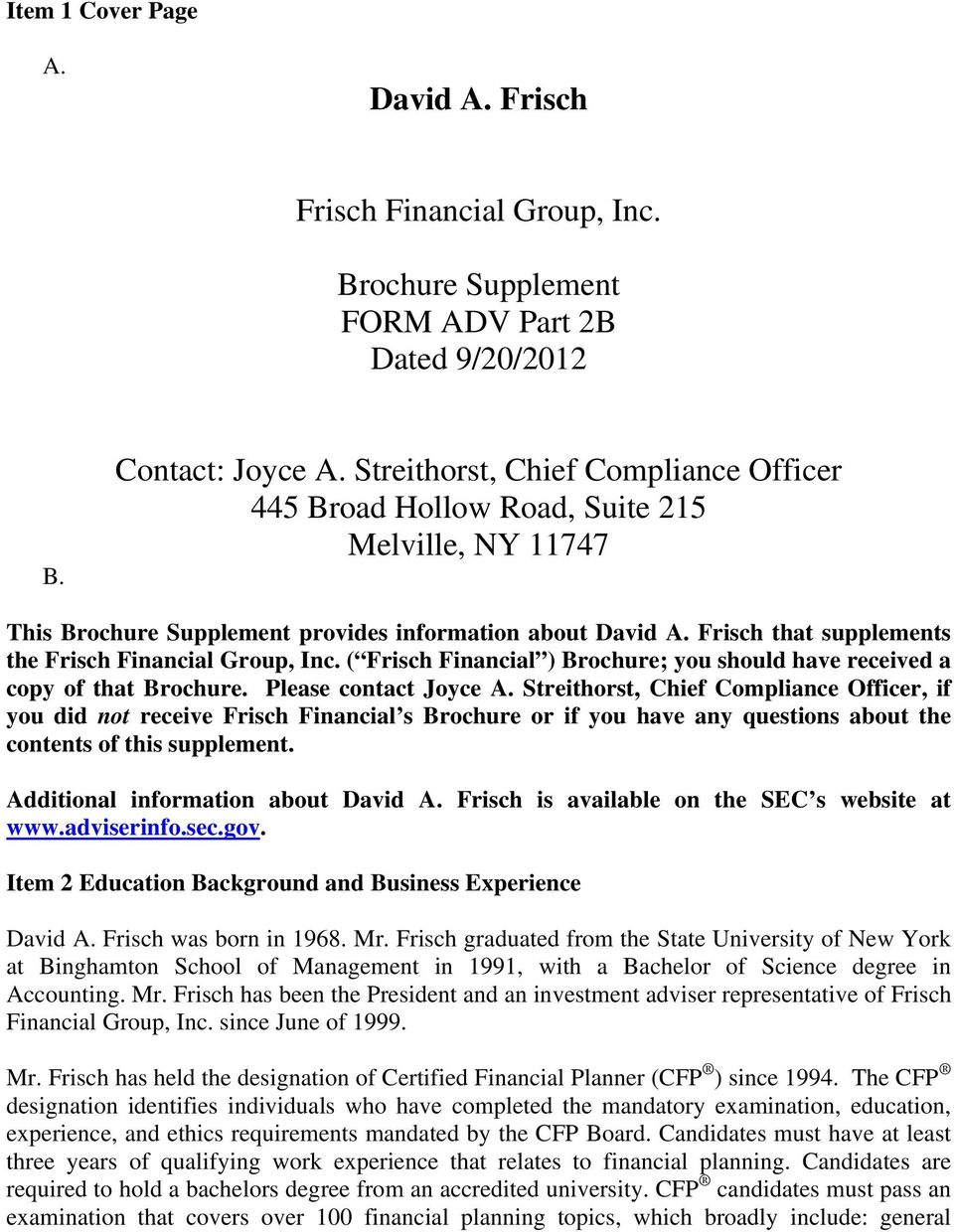 Frisch that supplements the Frisch Financial Group, Inc. ( Frisch Financial ) Brochure; you should have received a copy of that Brochure. Please contact Joyce A.