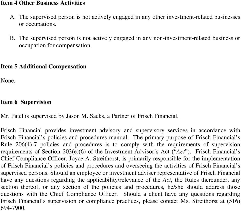Frisch Financial provides investment advisory and supervisory services in accordance with Frisch Financial s policies and procedures manual.