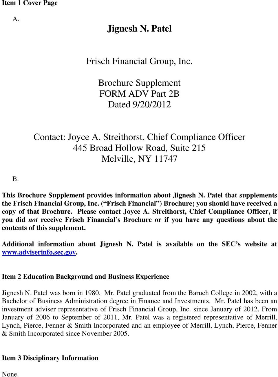 Patel that supplements the Frisch Financial Group, Inc. ( Frisch Financial ) Brochure; you should have received a copy of that Brochure. Please contact Joyce A.