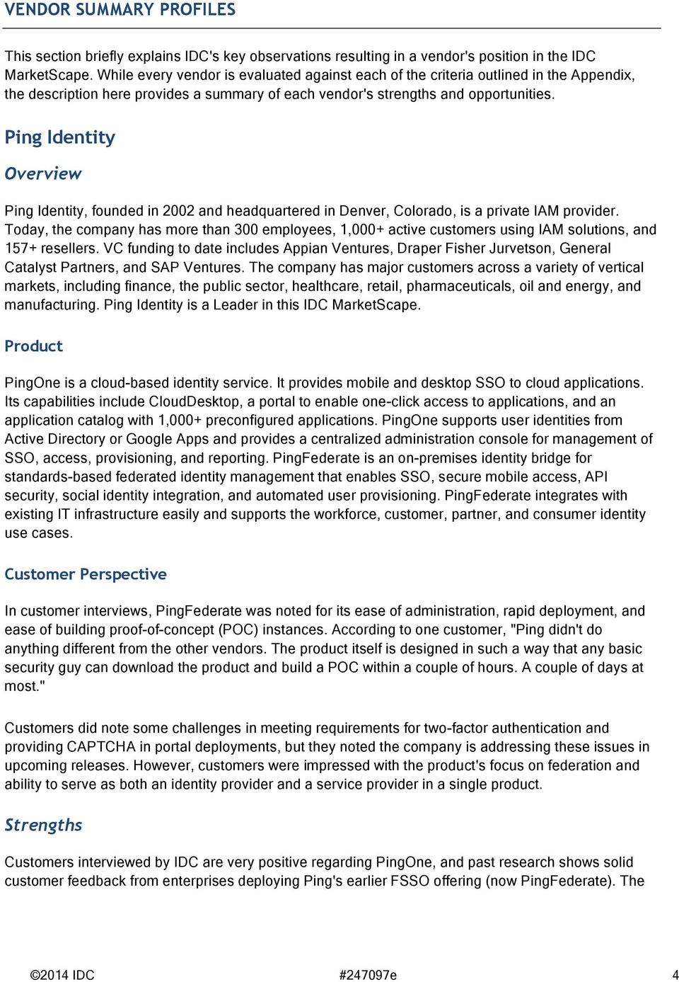 Ping Identity Overview Ping Identity, founded in 2002 and headquartered in Denver, Colorado, is a private IAM provider.