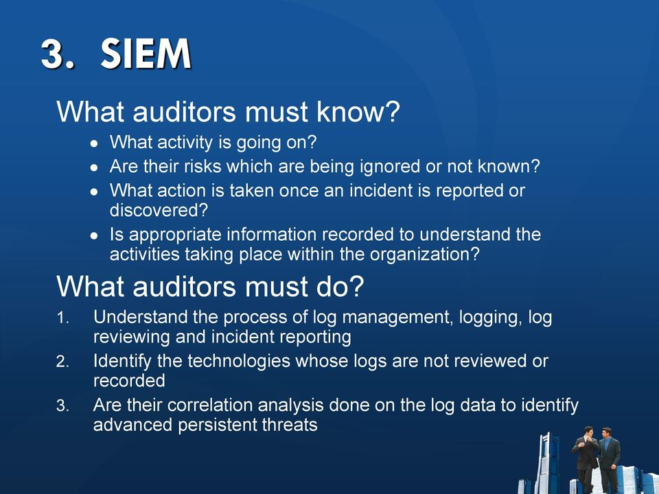 Is appropriate information recorded to understand the activities taking place within the organization? What auditors must do? 1.