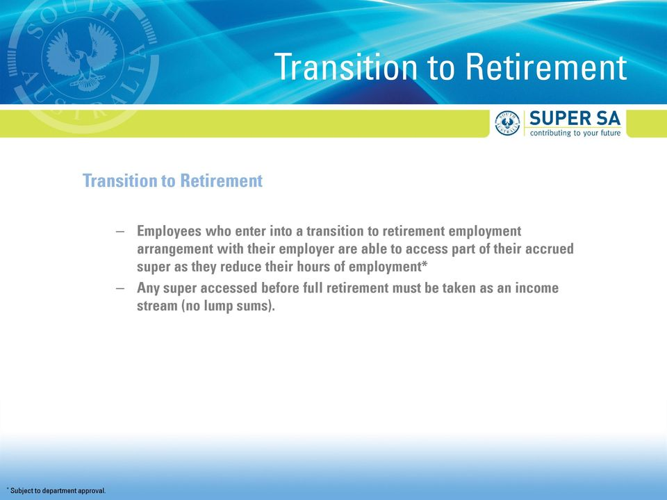 accrued super as they reduce their hours of employment* Any super accessed before full