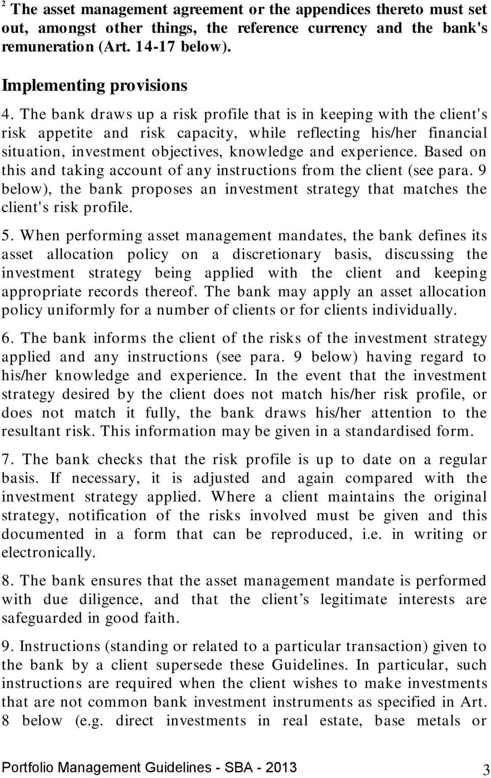 Based on this and taking account of any instructions from the client (see para. 9 below), the bank proposes an investment strategy that matches the client's risk profile. 5.