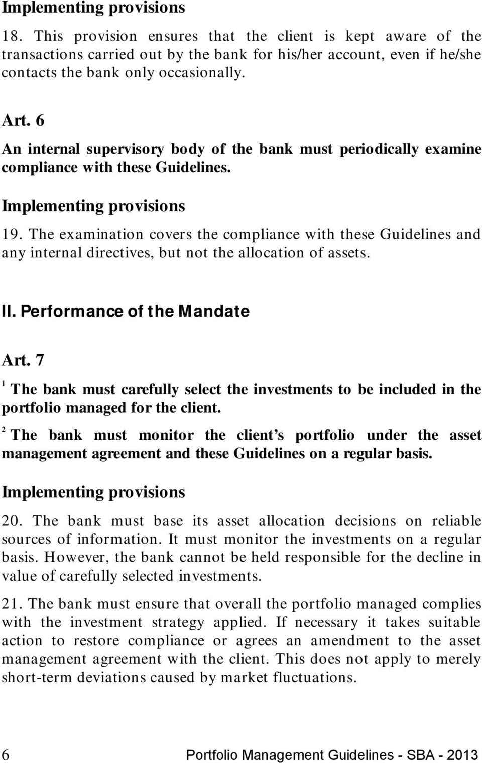 The examination covers the compliance with these Guidelines and any internal directives, but not the allocation of assets. II. Performance of the Mandate Art.