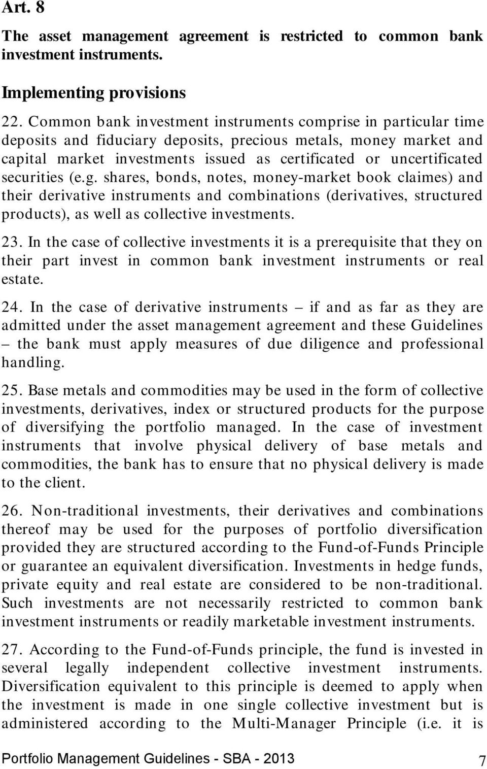 securities (e.g. shares, bonds, notes, money-market book claimes) and their derivative instruments and combinations (derivatives, structured products), as well as collective investments. 23.