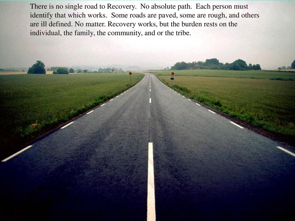 Some roads are paved, some are rough, and others are ill defined.