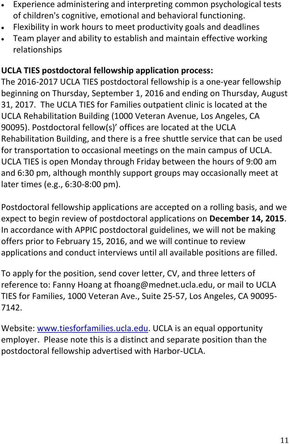 process: The 2016-2017 UCLA TIES postdoctoral fellowship is a one-year fellowship beginning on Thursday, September 1, 2016 and ending on Thursday, August 31, 2017.