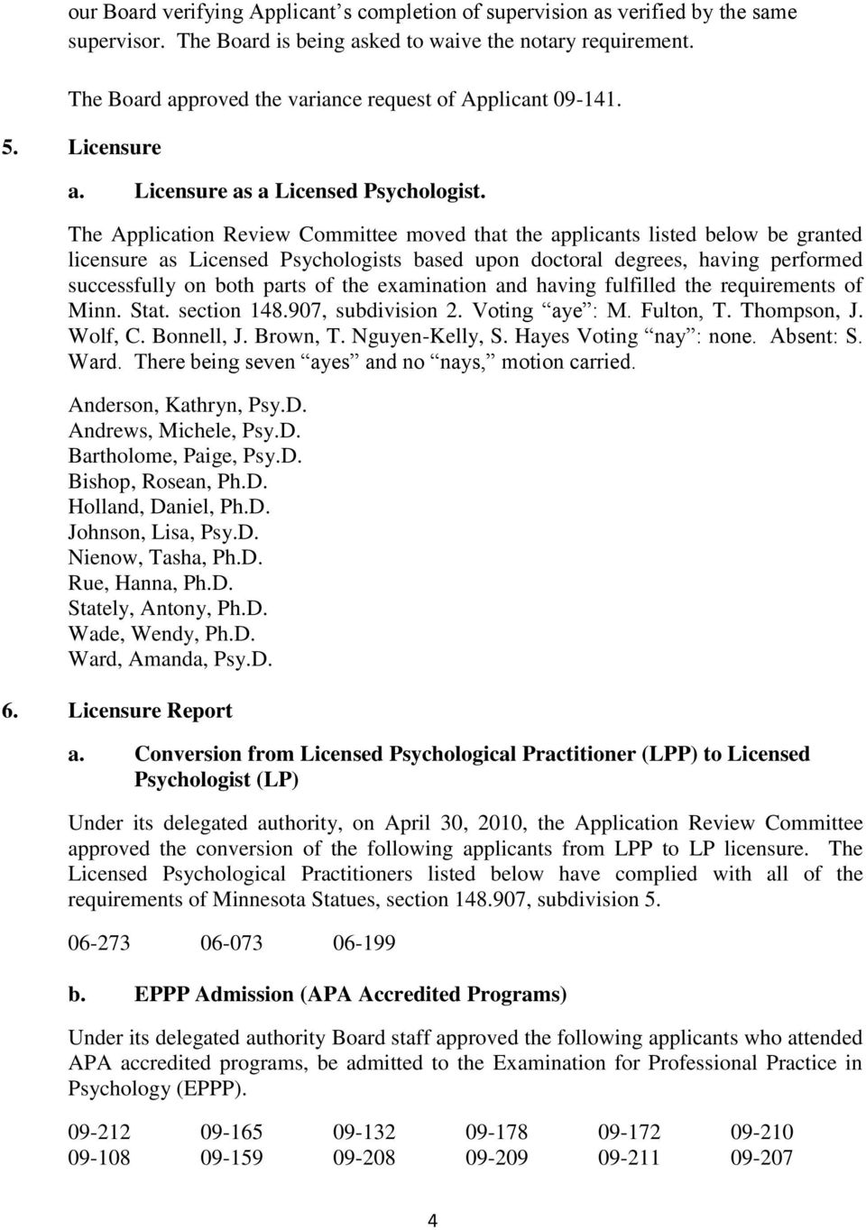 The Application Review Committee moved that the applicants listed below be granted licensure as Licensed Psychologists based upon doctoral degrees, having performed successfully on both parts of the