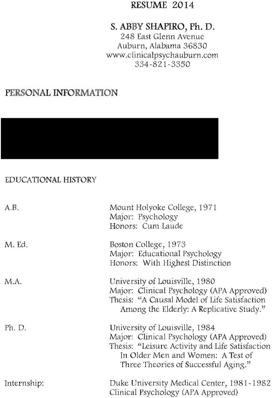 Internship: Mount Holyoke College, 1971 Major: Psychology Honors: Cum Laude Boston College, 1973 Major: Educational Psychology Honors: With Highest Distinction University of Louisville, 1980