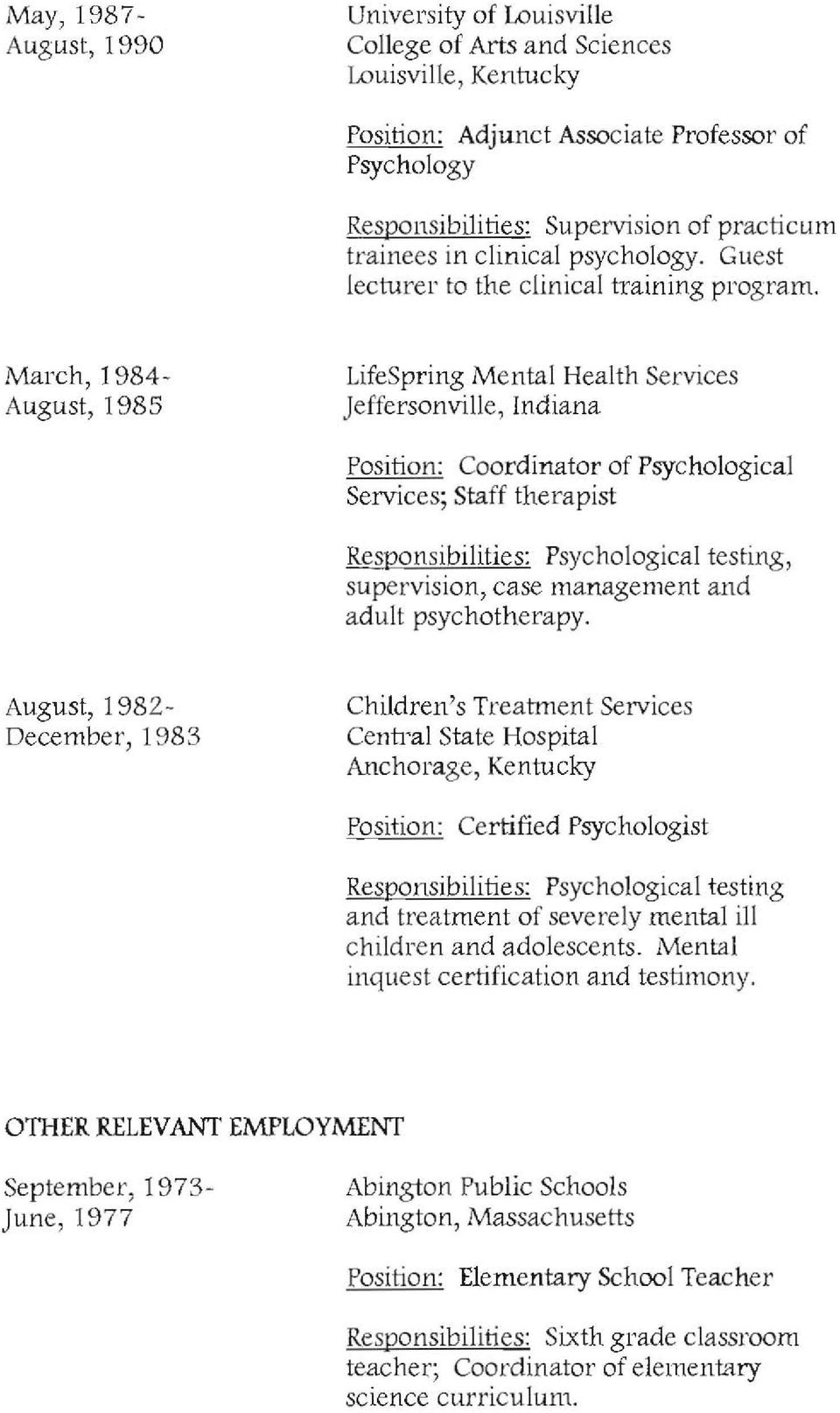 March, 1984- August, 1985 LifeSpring Mental Health Services Jeffersonville, Indiana Position: Coordinator of Psychological Services; Staff therapist Responsibilities: Psychological testing,