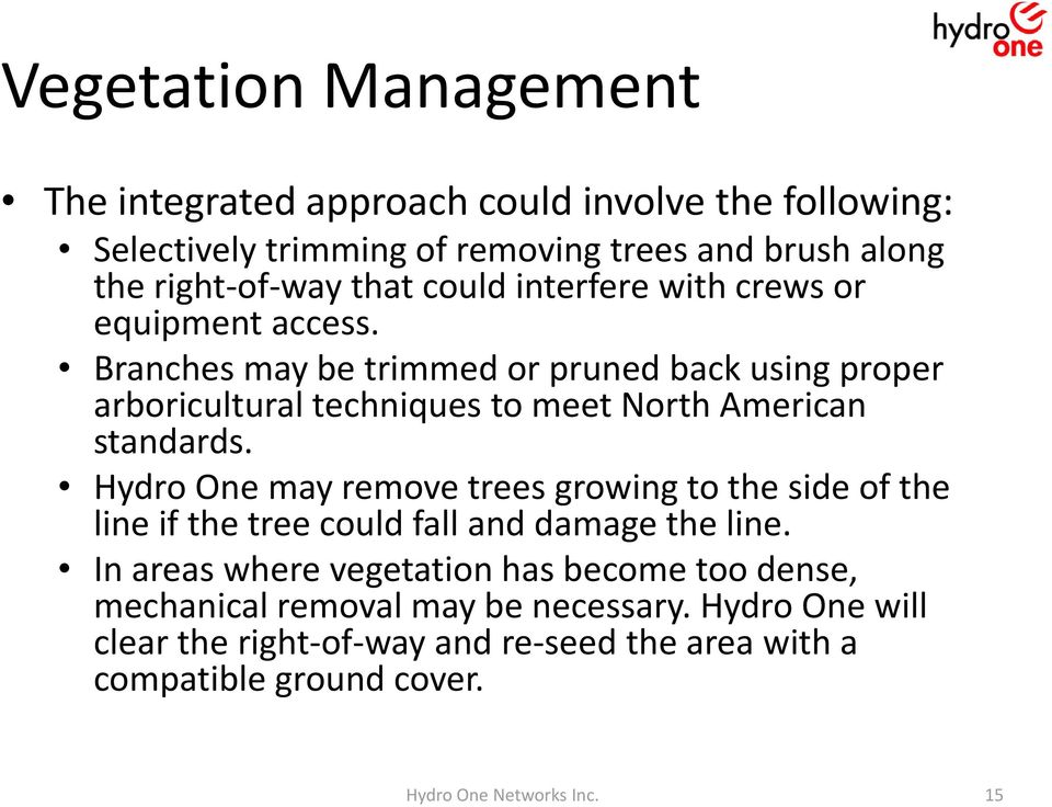 Branches may be trimmed or pruned back using proper arboricultural techniques to meet North American standards.