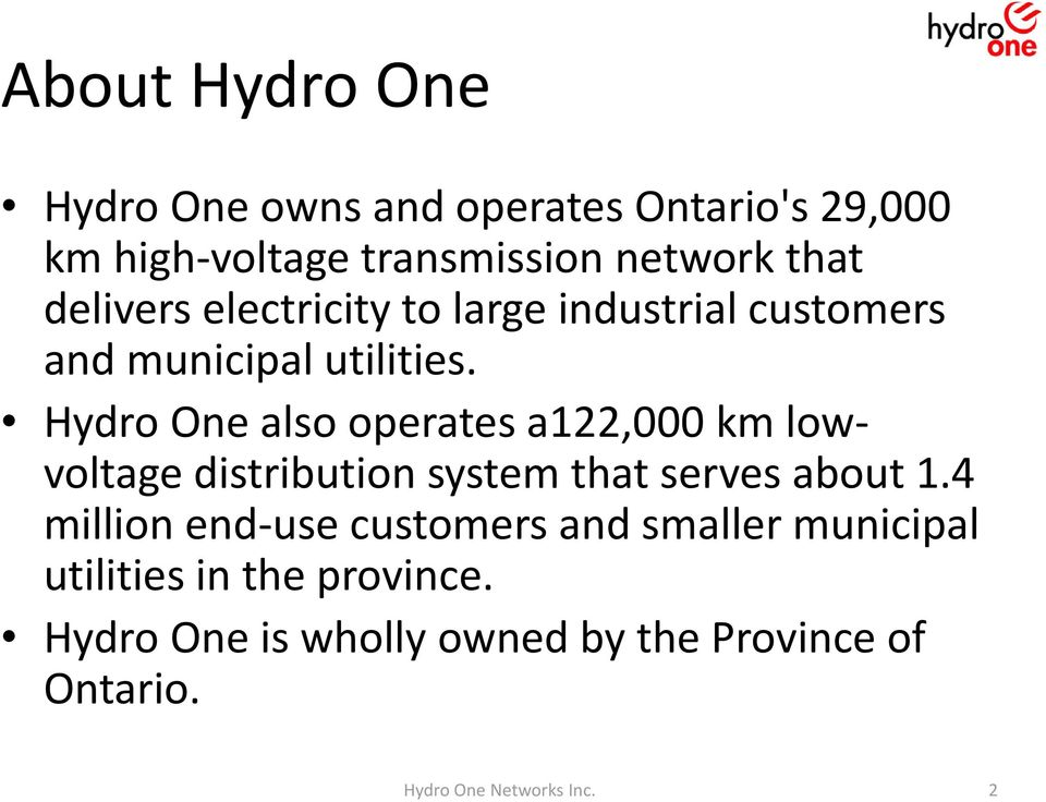 Hydro One also operates a122,000 km lowvoltage distribution system that serves about 1.