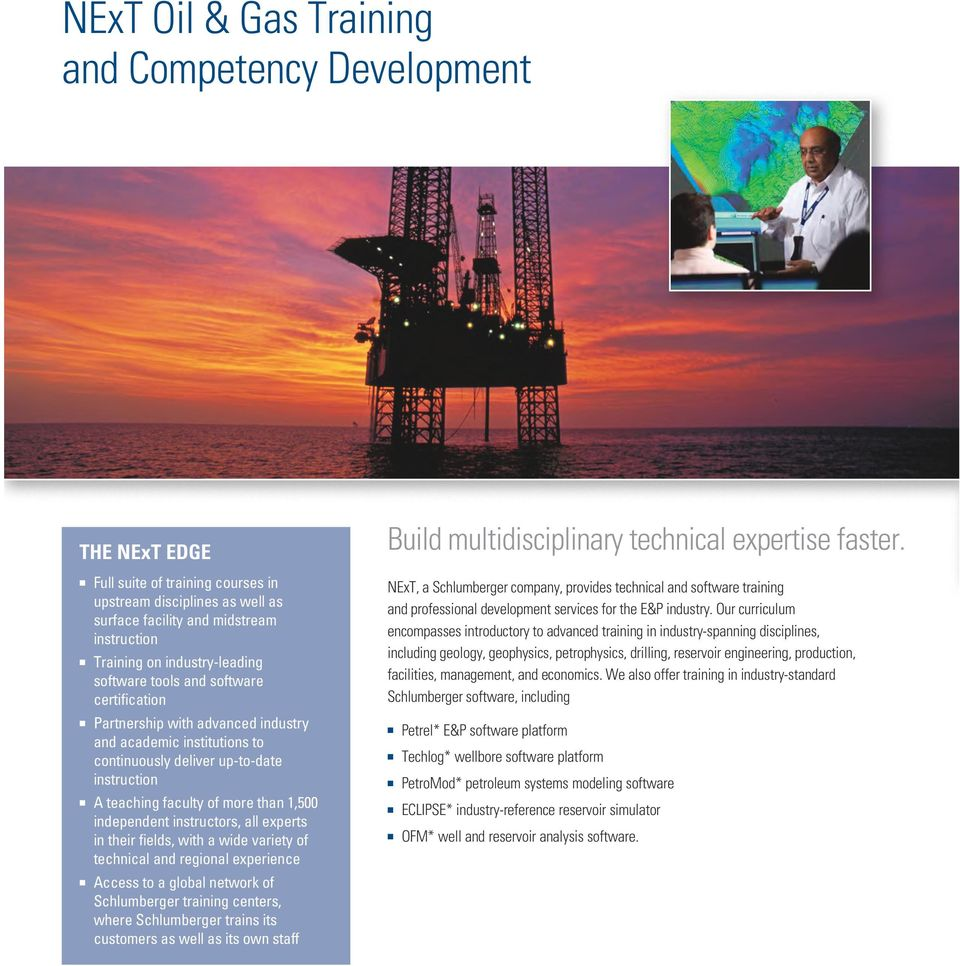 1,500 independent instructors, all experts in their fields, with a wide variety of technical and regional experience Access to a global network of Schlumberger training centers, where Schlumberger