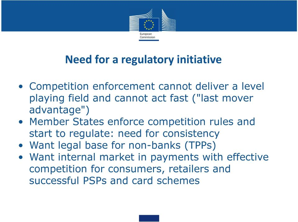 to regulate: need for consistency Want legal base for non-banks (TPPs) Want internal market in