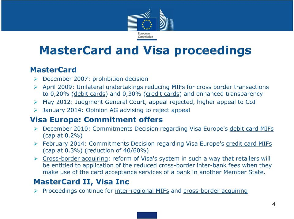 2010: Commitments Decision regarding Visa Europe's debit card MIFs (cap at 0.2%) February 2014: Commitments Decision regarding Visa Europe's credit card MIFs (cap at 0.