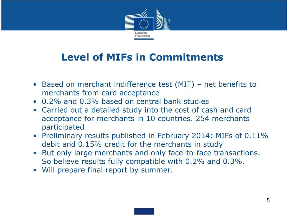 254 merchants participated Preliminary results published in February 2014: MIFs of 0.11% debit and 0.