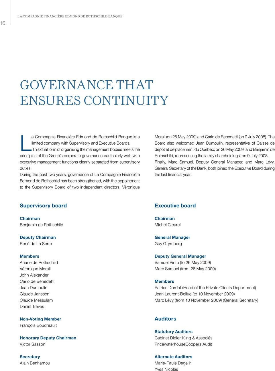 This dual form of organising the management bodies meets the principles of the Group s corporate governance particularly well, with executive management functions clearly separated from supervisory