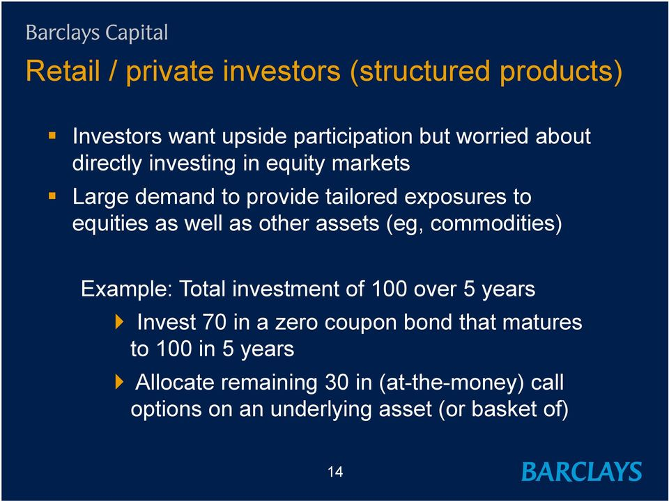 assets (eg, commodities) Example: Total investment of 100 over 5 years Invest 70 in a zero coupon bond that