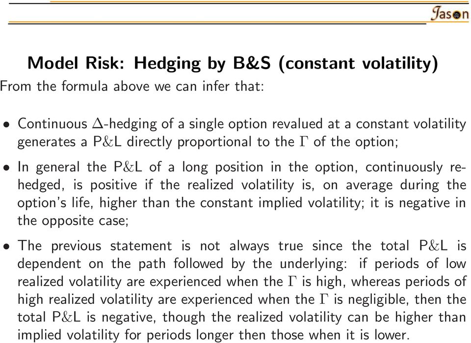 than the constant implied volatility; it is negative in the opposite case; The previous statement is not always true since the total P&L is dependent on the path followed by the underlying: if