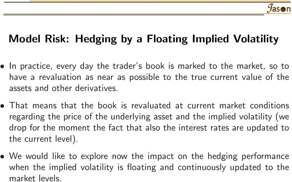 That means that the book is revaluated at current market conditions regarding the price of the underlying asset and the implied volatility (we drop for