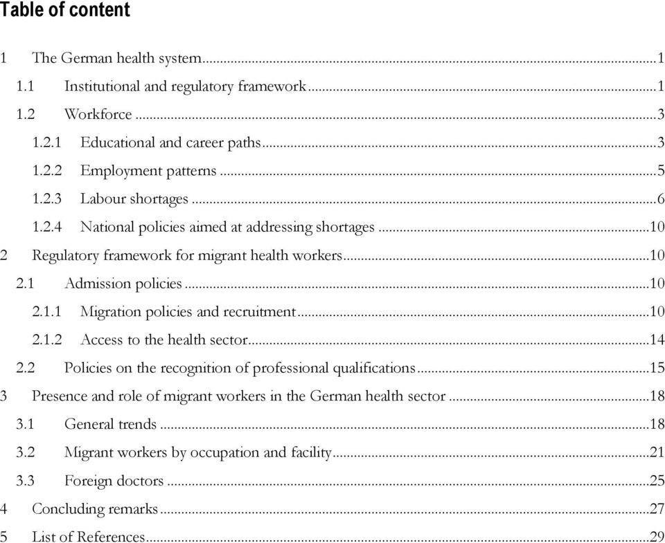 ..10 2.1.2 Access to the health sector...14 2.2 Policies on the recognition of professional qualifications...15 3 Presence and role of migrant workers in the German health sector...18 3.