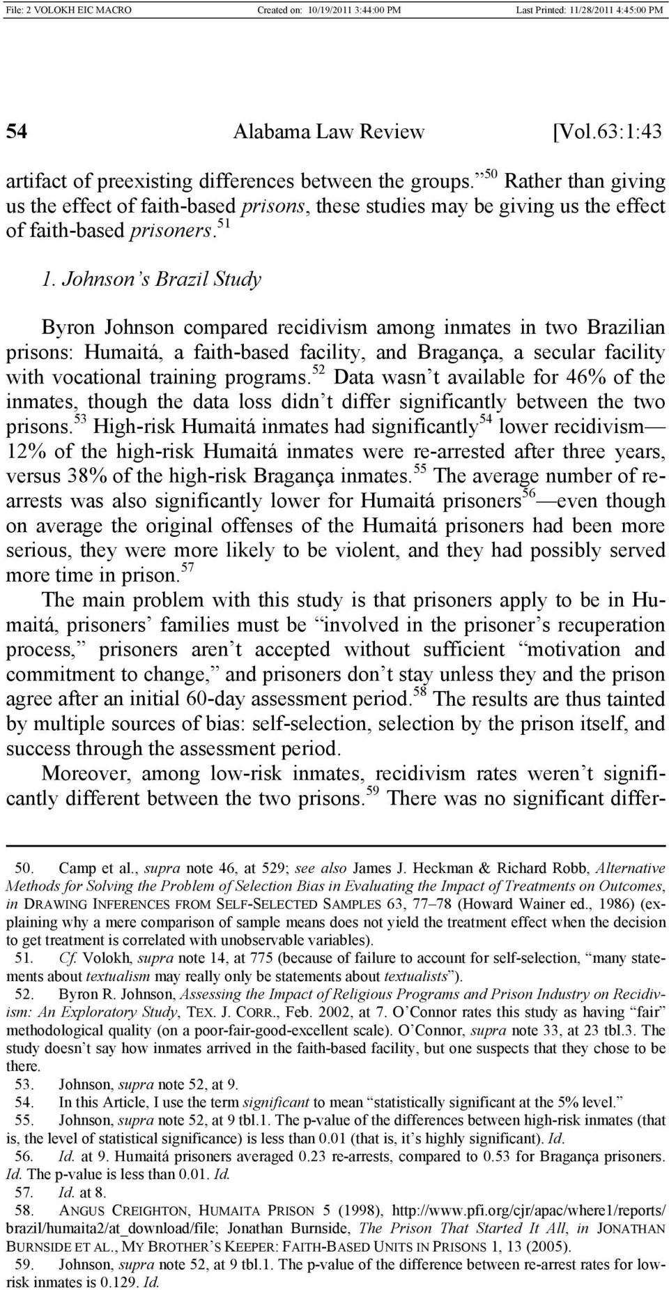 Johnson s Brazil Study Byron Johnson compared recidivism among inmates in two Brazilian prisons: Humaitá, a faith-based facility, and Bragança, a secular facility with vocational training programs.