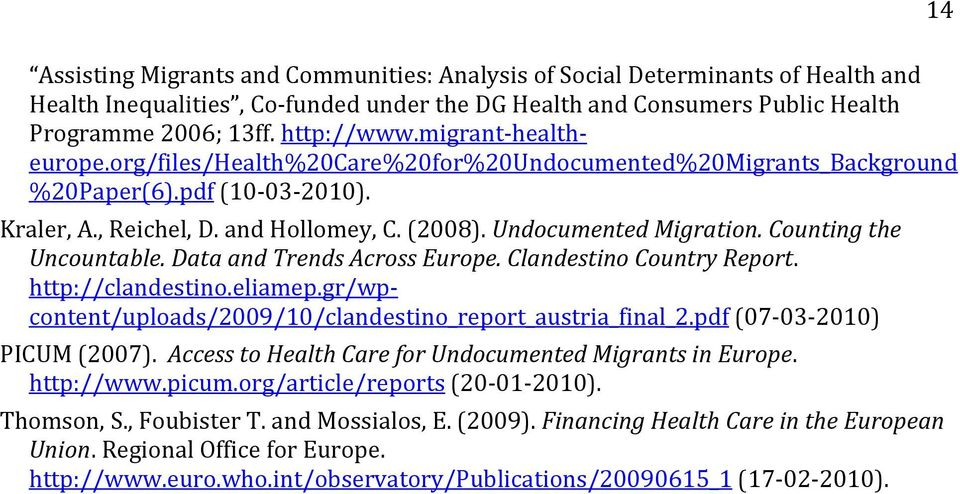 Counting the Uncountable. Data and Trends Across Europe. Clandestino Country Report. http://clandestino.eliamep.gr/wpcontent/uploads/2009/10/clandestino_report_austria_final_2.