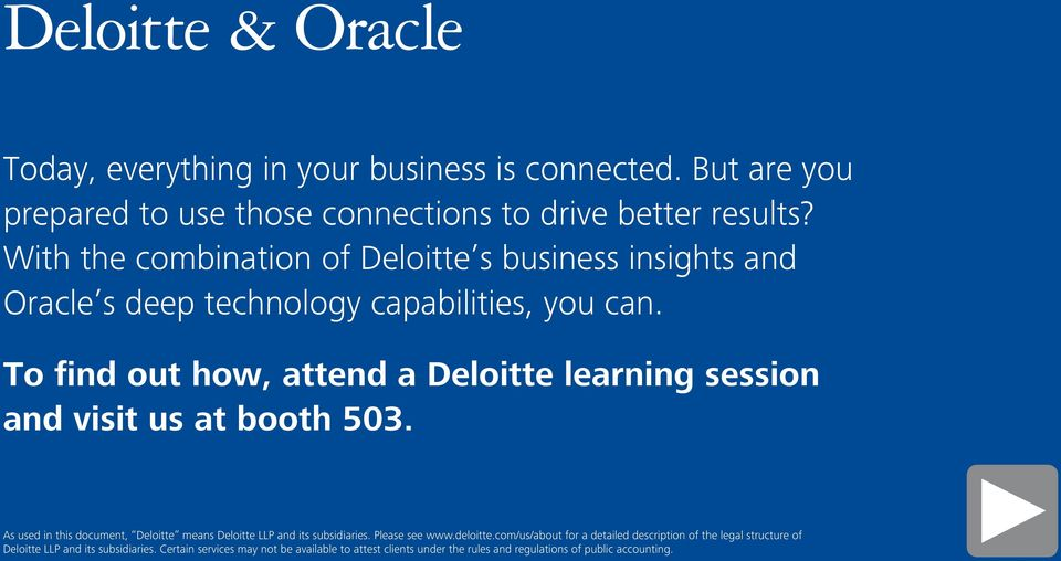 To find out how, attend a Deloitte learning session and visit us at booth 503. As used in this document, Deloitte means Deloitte LLP and its subsidiaries.