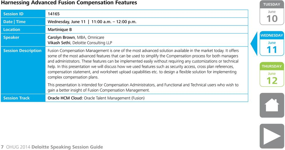Wednesday, :00 a.m. :00 p.m. Martinique B Carolyn Brown, MBA, Omnicare Vikash Sethi, Deloitte Consulting LLP Fusion Compensation Management is one of the most advanced solution available in the market today.
