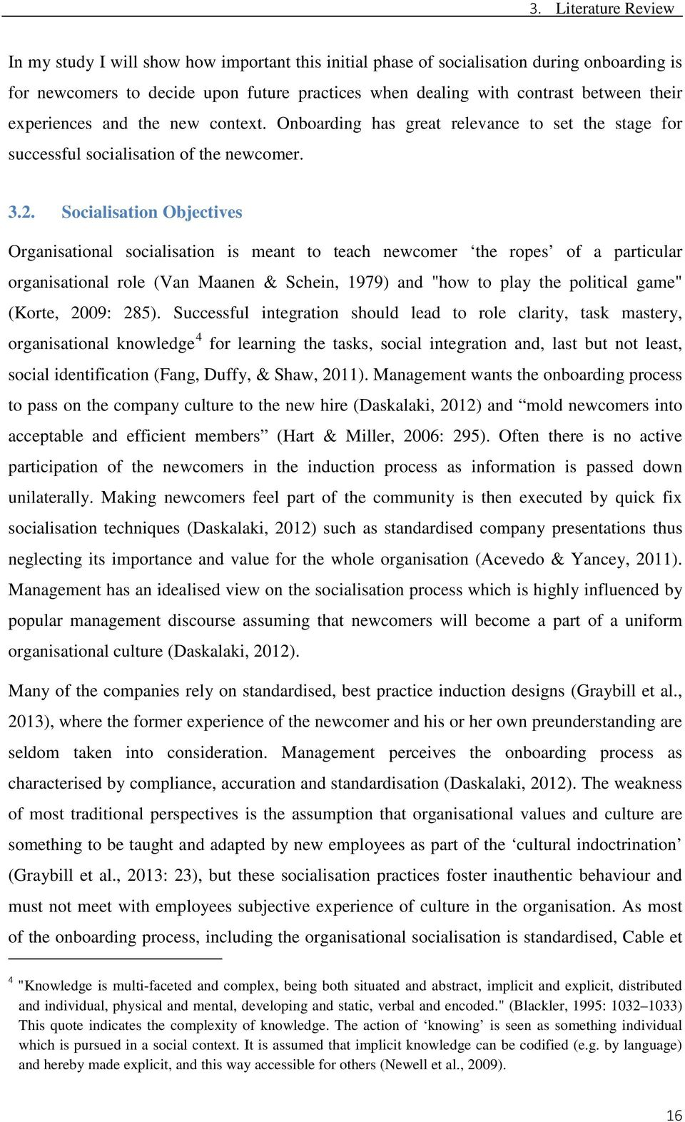 "Socialisation Objectives Organisational socialisation is meant to teach newcomer the ropes of a particular organisational role (Van Maanen & Schein, 1979) and ""how to play the political game"" (Korte,"
