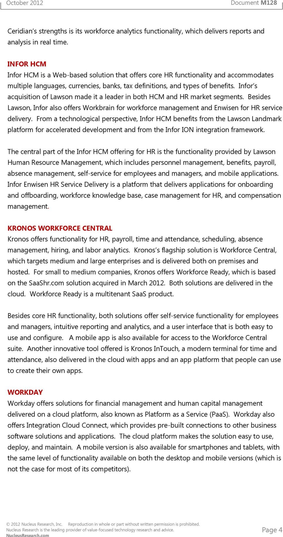 Infor s acquisition of Lawson made it a leader in both HCM and HR market segments. Besides Lawson, Infor also offers Workbrain for workforce management and Enwisen for HR service delivery.
