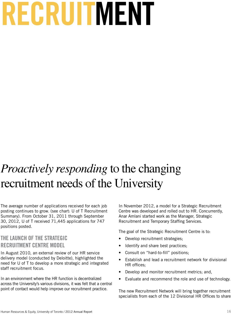 THE LAUNCH OF THE STRATEGIC RECRUITMENT CENTRE MODEL In August 2010, an external review of our HR service delivery model (conducted by Deloitte), highlighted the need for U of T to develop a more