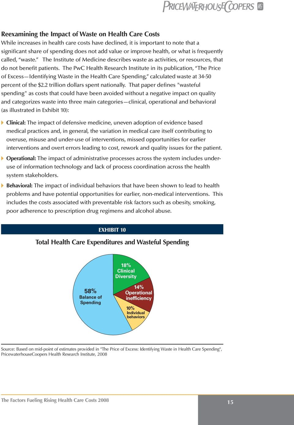 The PwC Health Research Institute in its publication, The Price of Excess Identifying Waste in the Health Care Spending, calculated waste at 34-50 percent of the $2.