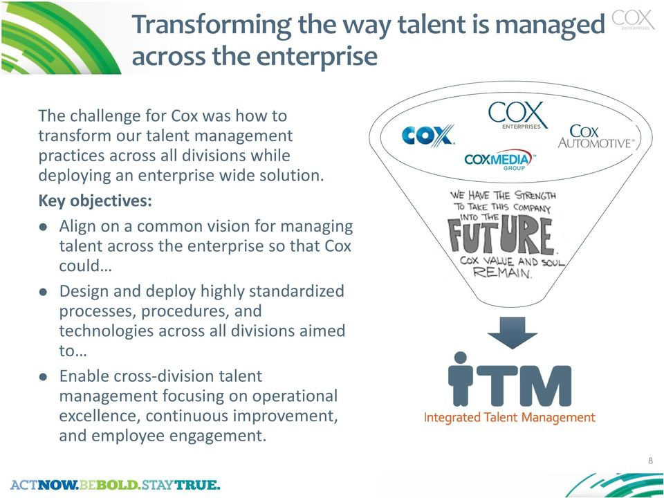 Key objectives: Align on a common vision for managing talent across the enterprise so that Cox could Design and deploy