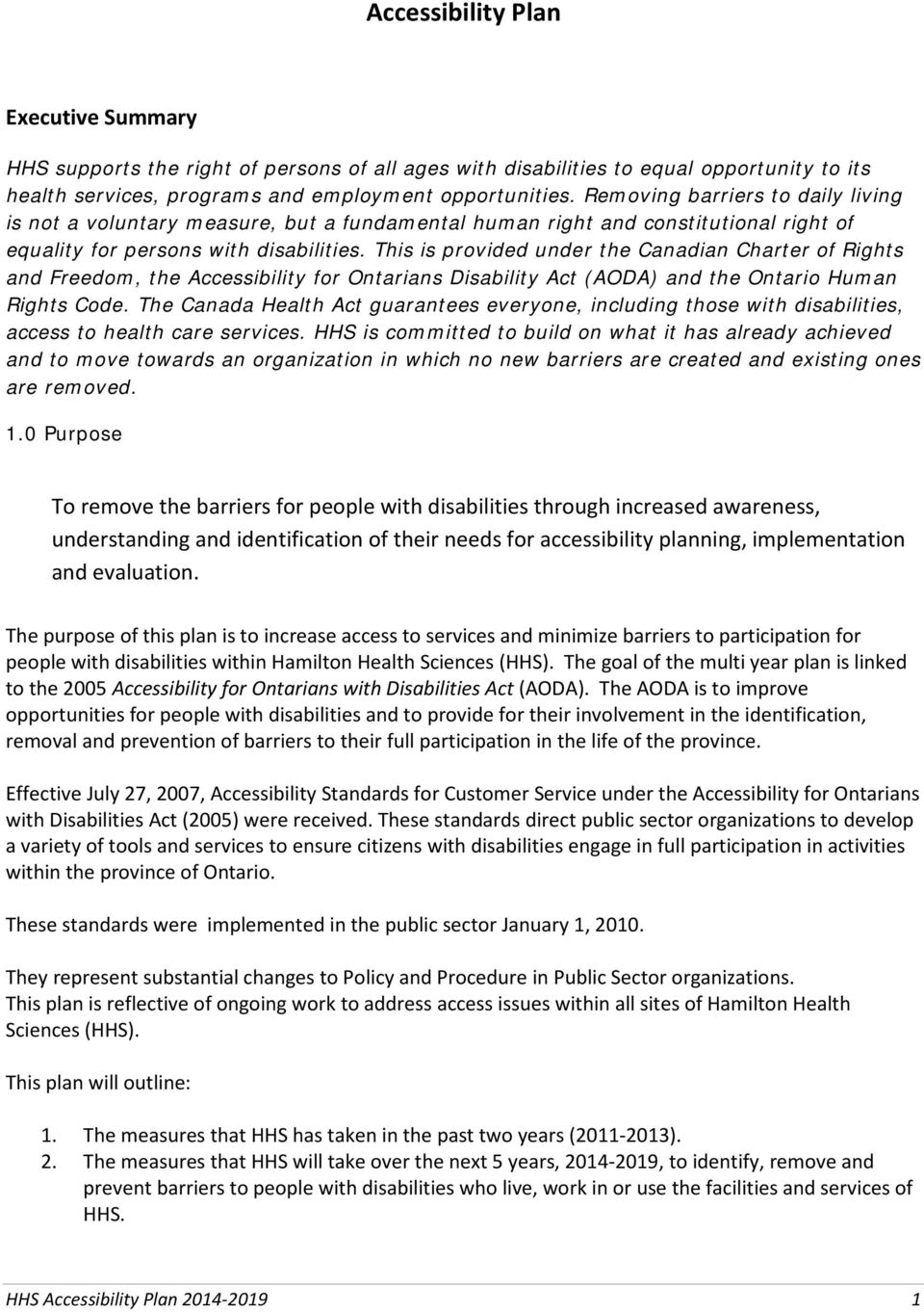 This is provided under the Canadian Charter of Rights and Freedom, the Accessibility for Ontarians Disability Act (AODA) and the Ontario Human Rights Code.