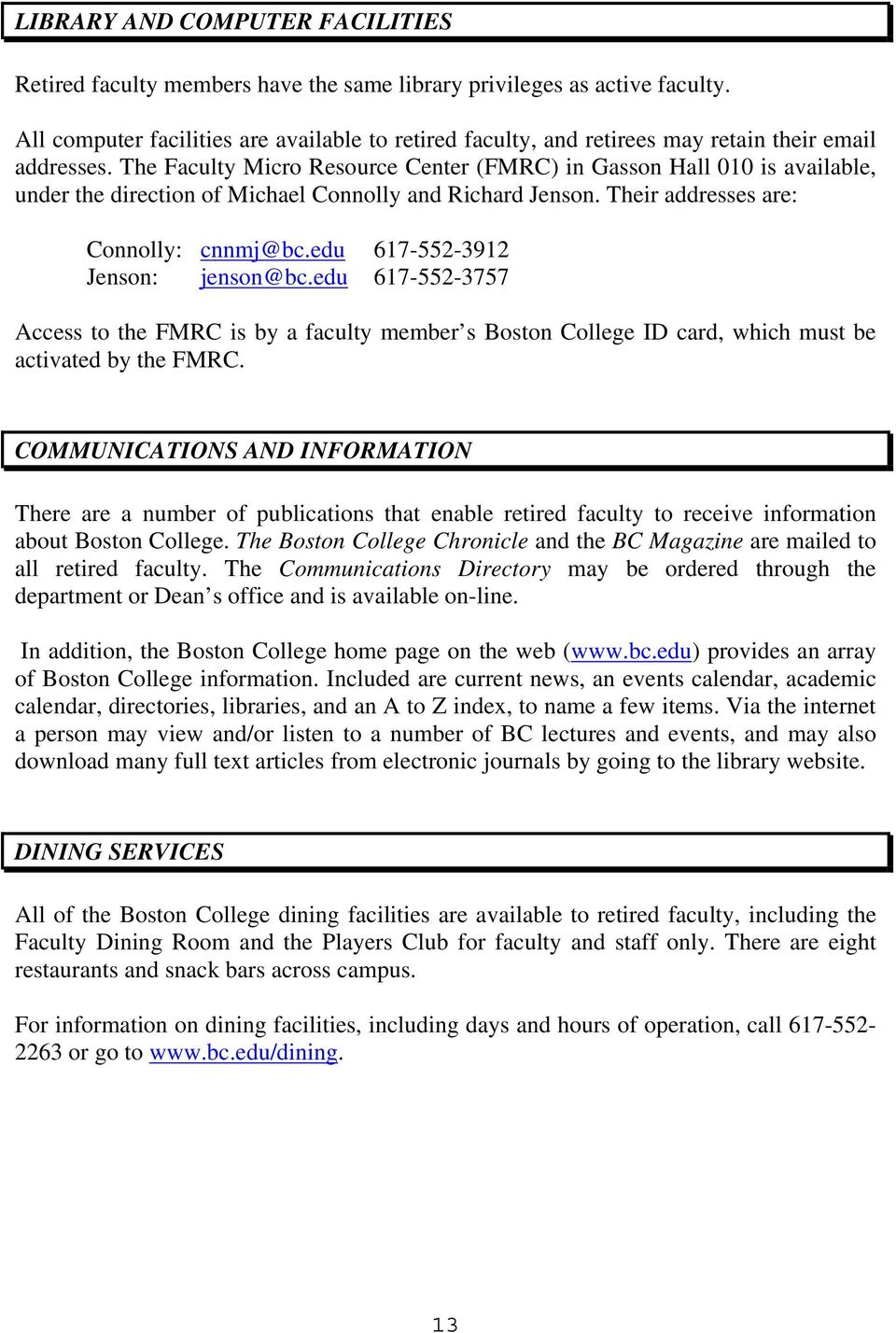 The Faculty Micro Resource Center (FMRC) in Gasson Hall 010 is available, under the direction of Michael Connolly and Richard Jenson. Their addresses are: Connolly: cnnmj@bc.