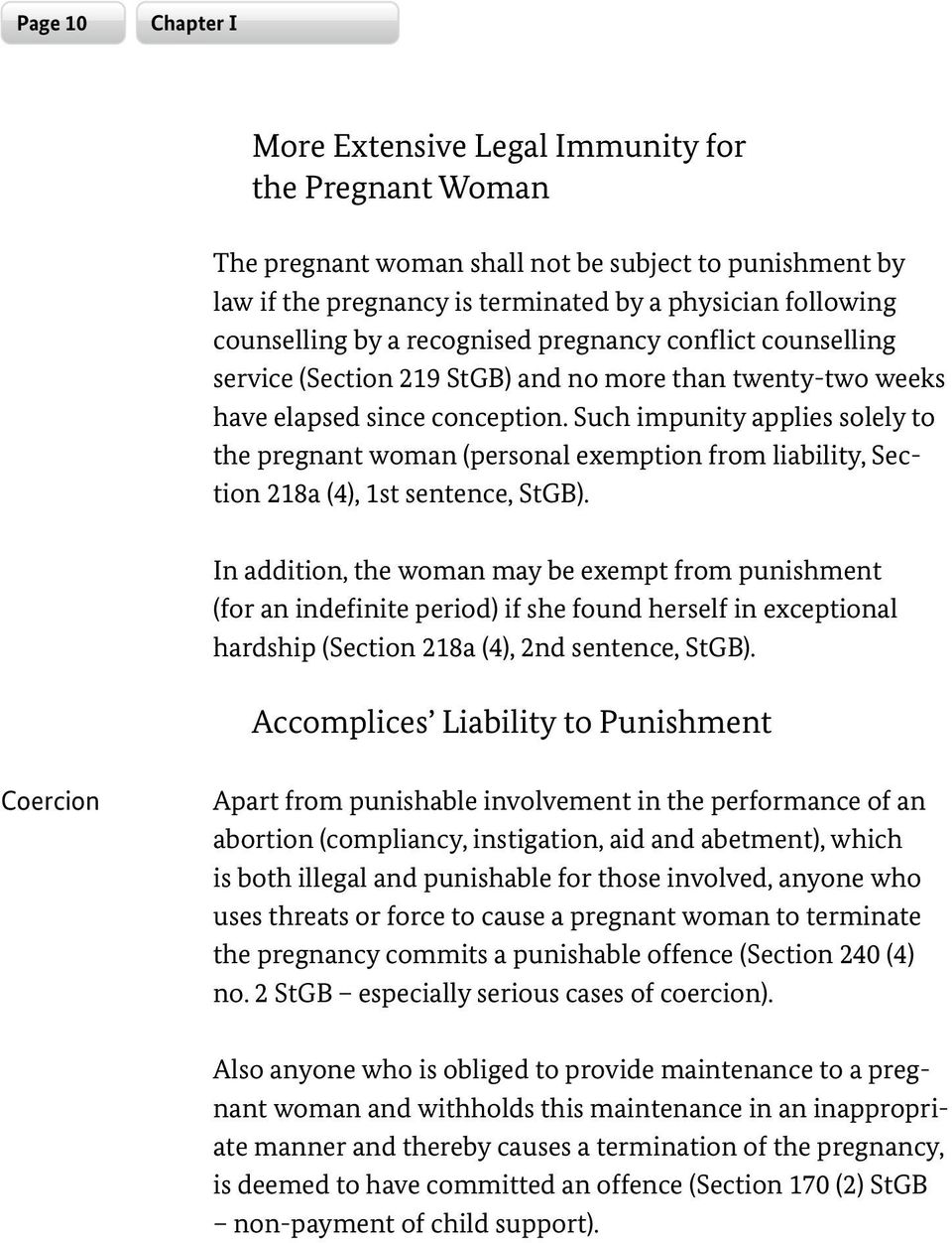 Such impunity applies solely to the pregnant woman (personal exemption from liability, Section 218a (4), 1st sentence, StGB).
