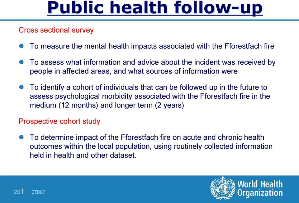 to assess psychological morbidity associated with the Fforestfach fire in the medium (12 months) and longer term (2 years) Prospective cohort study To determine