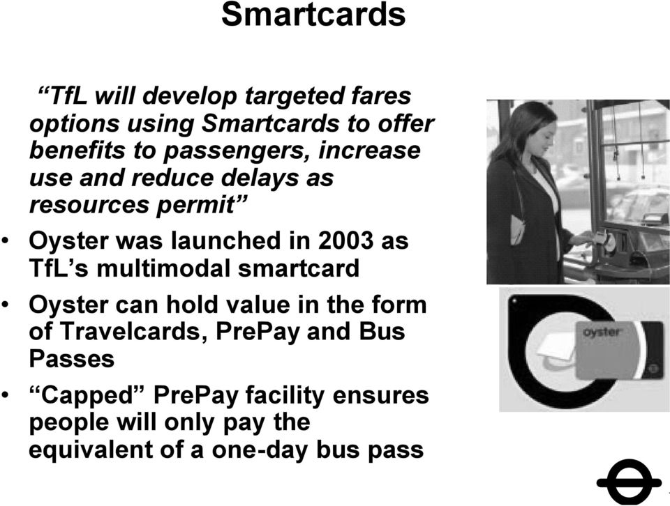 as TfL s multimodal smartcard Oyster can hold value in the form of Travelcards, PrePay and