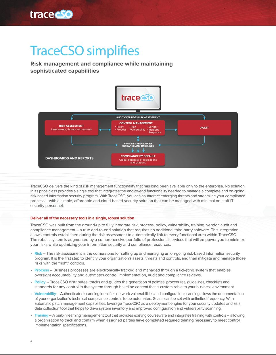With TraceCSO, you can counteract emerging threats and streamline your compliance process with a simple, affordable and cloud-based security solution that can be managed with minimal on-staff IT