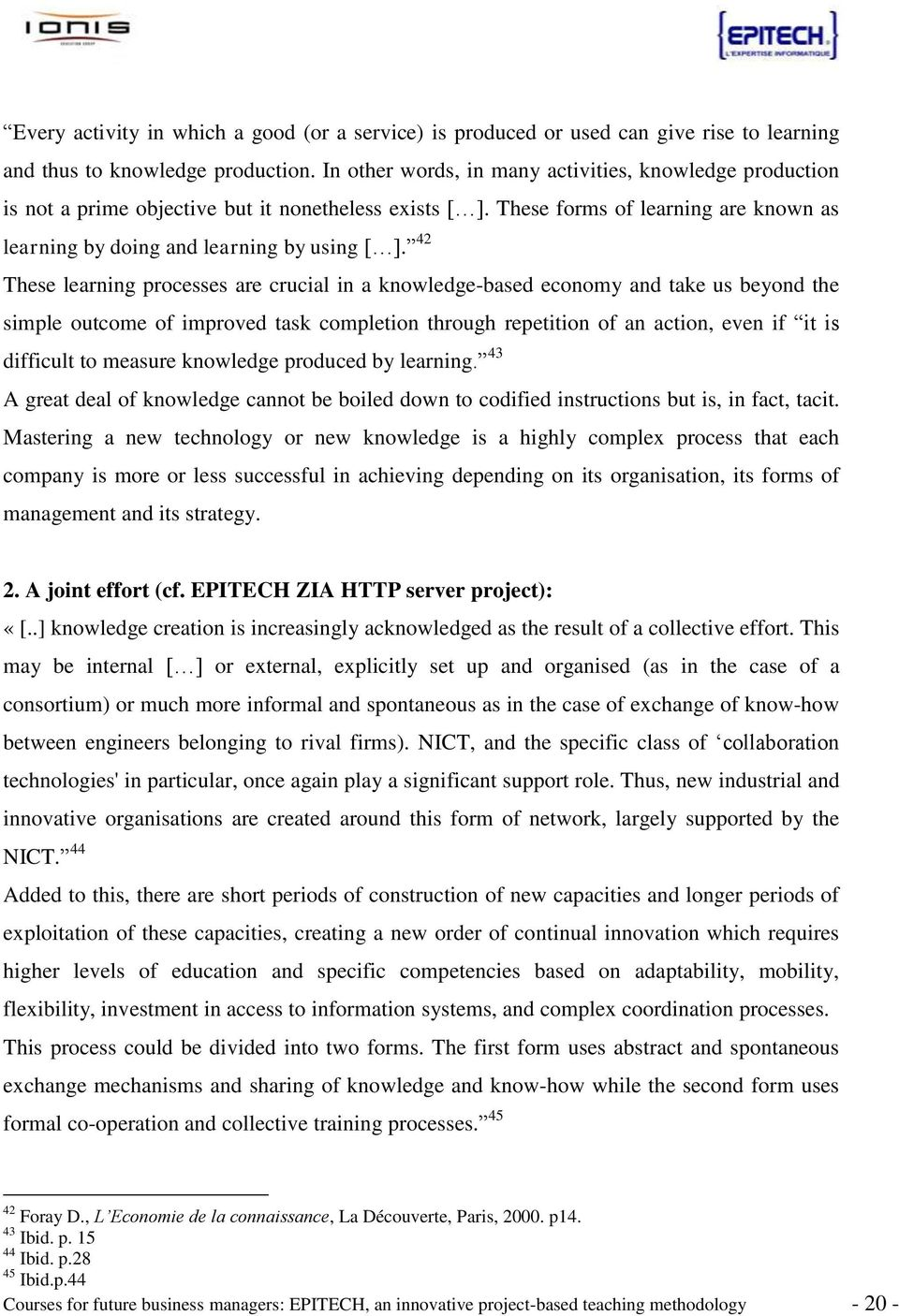 42 These learning processes are crucial in a knowledge-based economy and take us beyond the simple outcome of improved task completion through repetition of an action, even if it is difficult to