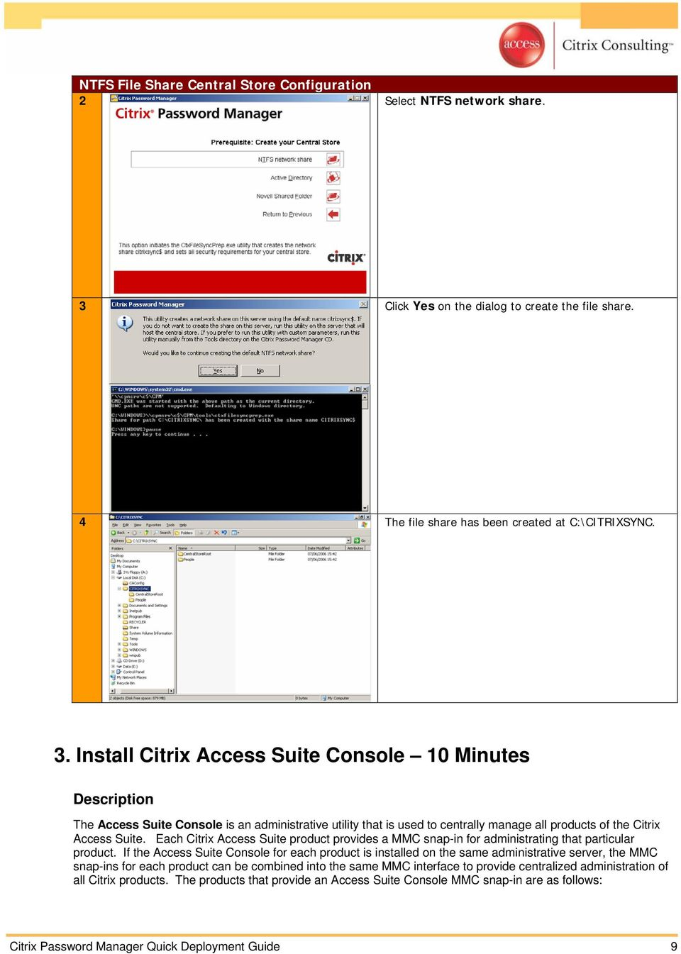 Install Citrix Access Suite Console 10 Minutes Description The Access Suite Console is an administrative utility that is used to centrally manage all products of the Citrix Access Suite.