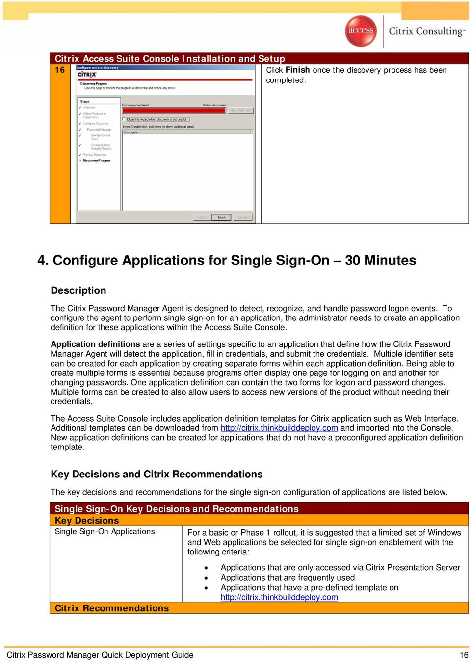 To configure the agent to perform single sign-on for an application, the administrator needs to create an application definition for these applications within the Access Suite Console.