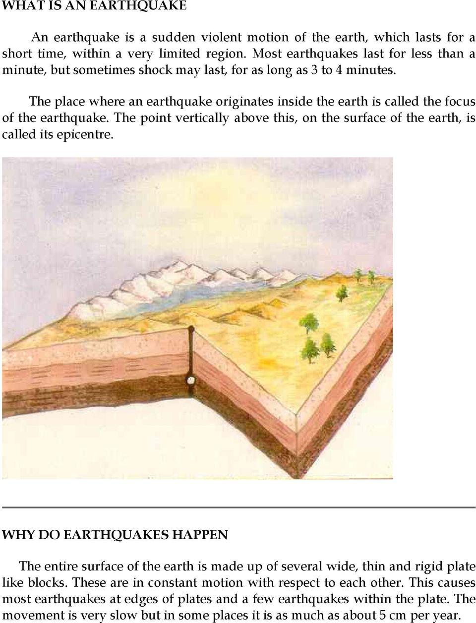 earthquakes happen everywhere Earthquakes occur every day, everywhere since the earth has existed the main reason for earthquakes is the main tectonic borders of convergent or.
