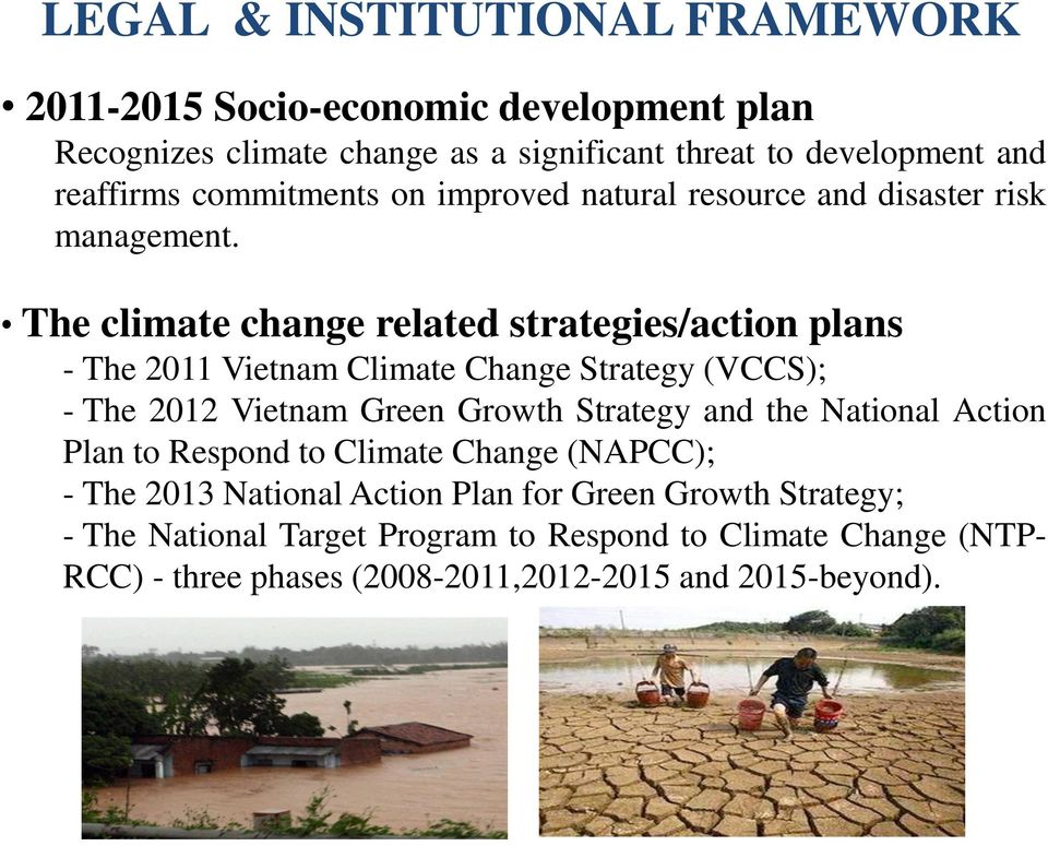 The climate change related strategies/action plans - The 2011 Vietnam Climate Change Strategy (VCCS); - The 2012 Vietnam Green Growth Strategy and the