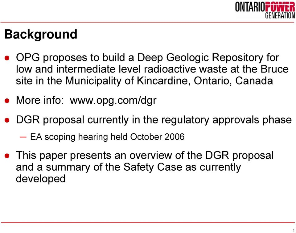 opg.com/dgr DGR proposal currently in the regulatory approvals phase EA scoping hearing held October