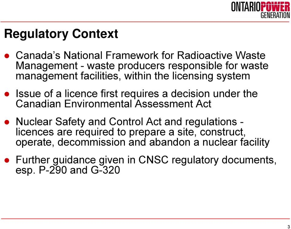 Environmental Assessment Act Nuclear Safety and Control Act and regulations - licences are required to prepare a site,
